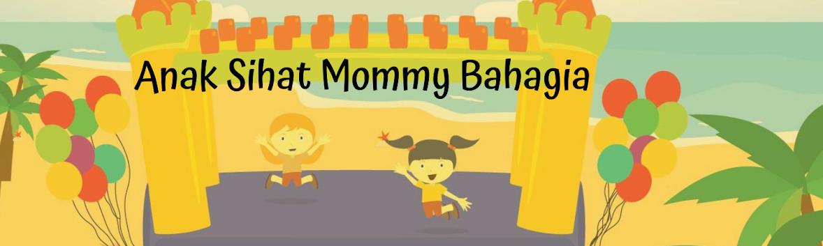 Anak Sihat Mommy Bahagia
