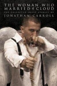 The Woman Who Married A Cloud Jonathan Carroll