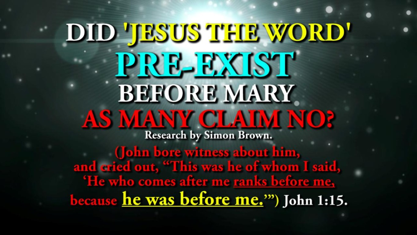 DID JESUS PRE-EXIST BEFORE MARY AS MANY CLAIM NO?