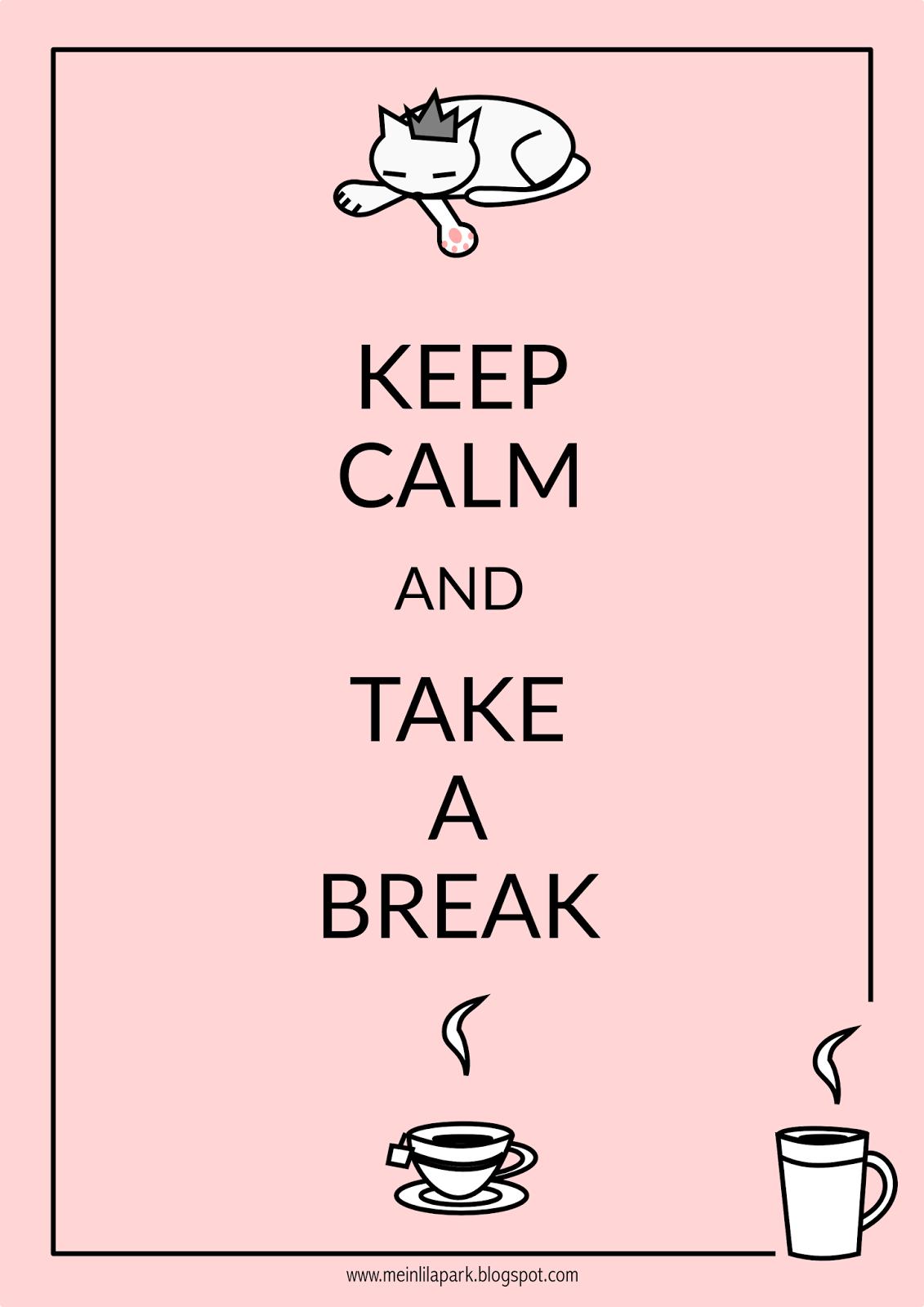 Free Printable Keep Calm And Take A Break Ausdruckbar