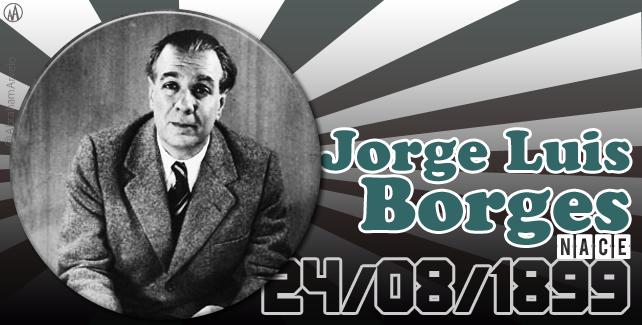 24 de agosto nace Jorge Luis Borges