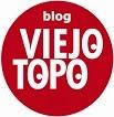 BLOG EL VIEJO TOPO Reflexiones y perspectivas desde la izquierda. El blogdelviejotopo no está relacionado con la revista El Viejo Topo cuya dirección es www.elviejotopo.com