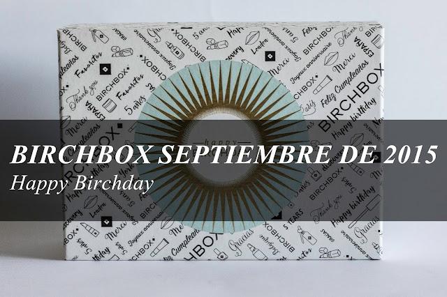 Happy Birchday: Birchbox de Septiembre de 2015. ¡Feliz Aniversario!