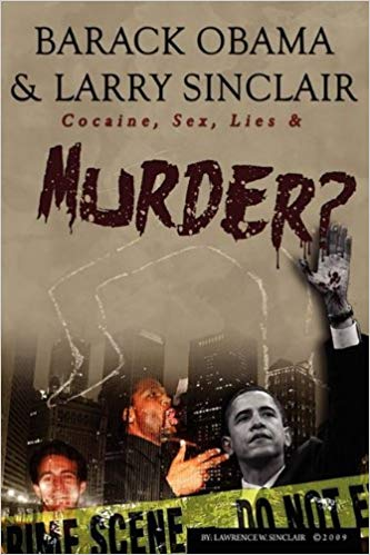 The Truth Series: Larry Sinclair's Accusations Of Obama's Homosexual Acts & Crack Cocaine Use