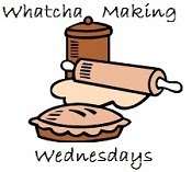 Whatcha Making Wednesdays