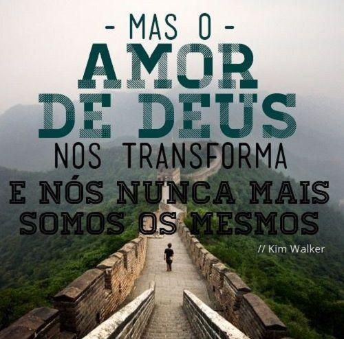 O Amor De Deus Nos Transforma Amo Frases