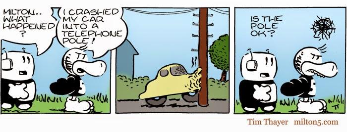 Milton...What happened? I crashed my car into a telephone pole!