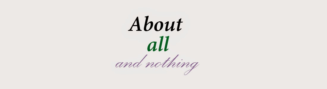 About all and nothing...