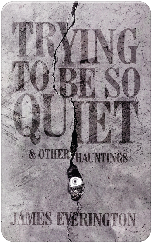 Trying To Be So Quiet & Other Hauntings