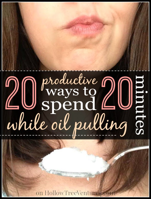 20 productive ways to spend 20 minutes while oil pulling by Robyn Welling @RobynHTV