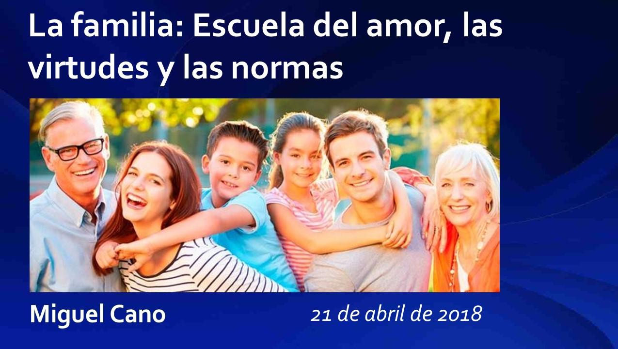 Presentación: La familia.Escuela del amor, las virtudes y las normas - Miguel Cano