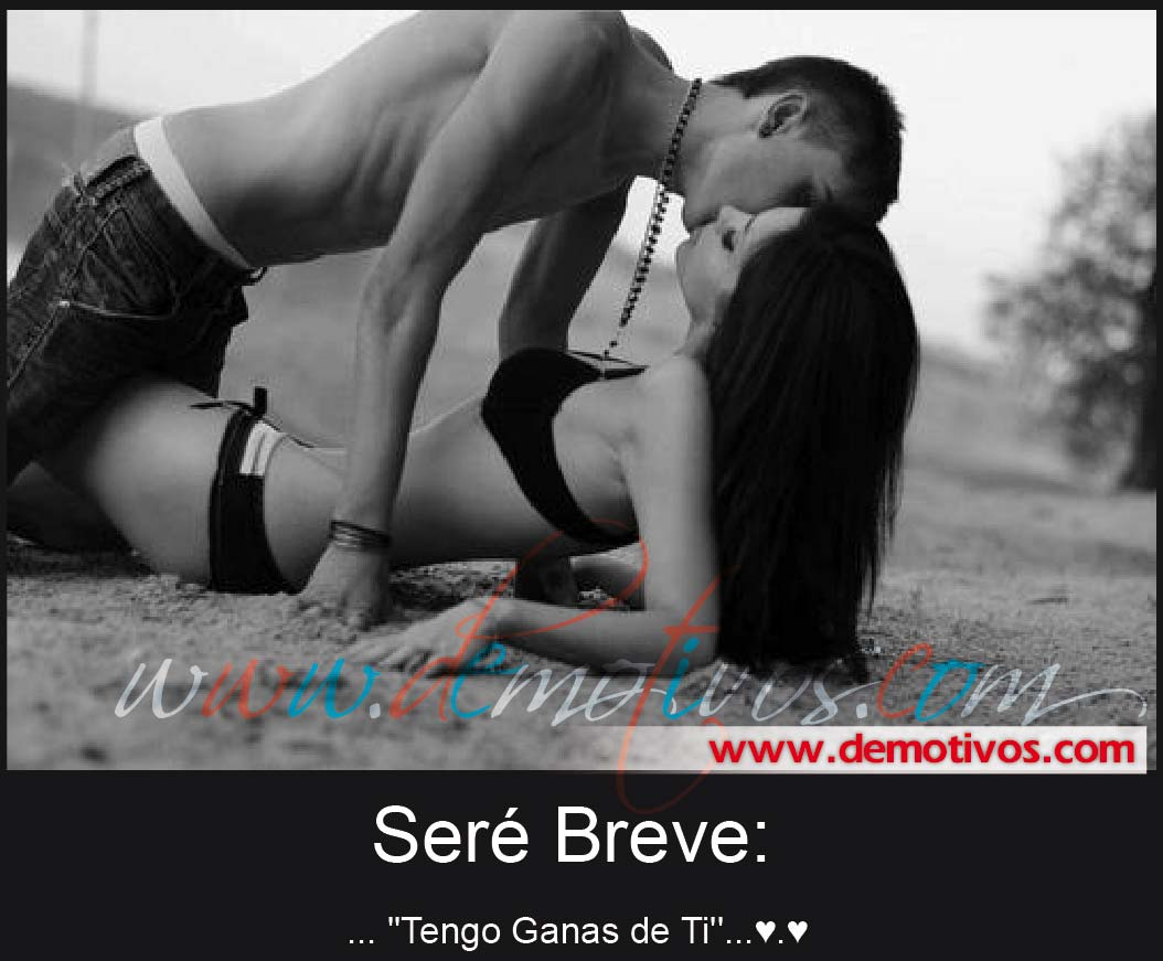 Desmotivaciones De Amor Ser&233 Breve TENGO GANAS DE TI