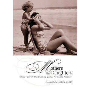 Mothers and Daughters: More Than 150 Heartwarming Quotes, Poems, and Anecdotes [Hardcover]