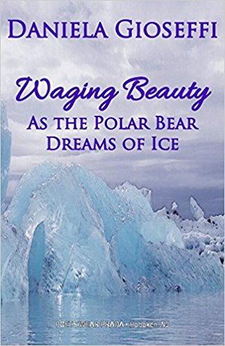 New Poetry from Poets Wear Prada: Waging Beauty: As the Polar Dreams of Ice by Daniela Gioseffi