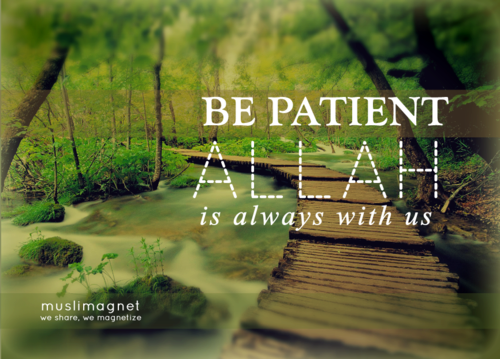 http://3.bp.blogspot.com/-ABPgwfQ4Eyo/UjjXeDwX4QI/AAAAAAAADQM/ygO0X9r99UE/s1600/be-patient-Allah-is-always-with-us.png