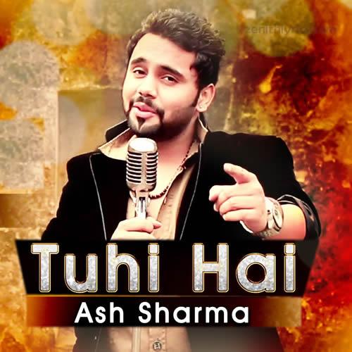 Tuhi Hai - Ash Sharma