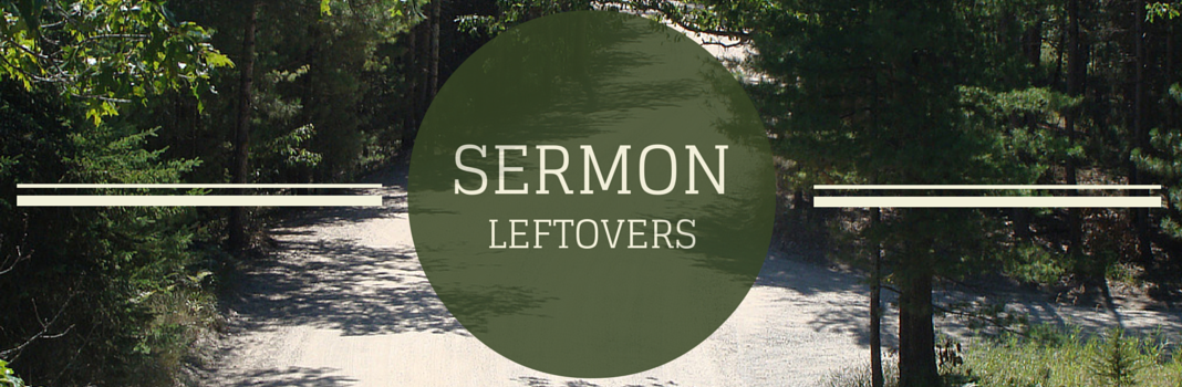Sermon Leftovers