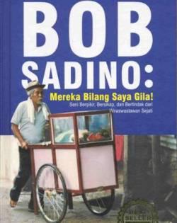 Bob Sadino Atau Yang Biasa Dipanggil Dengan Om Bob Lahir Di Lampung