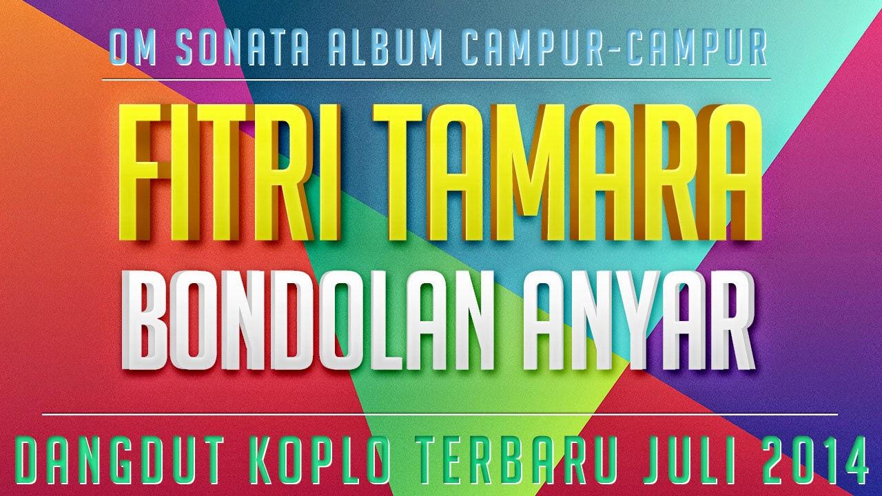 Bondolan Anyar Fitri Tamara Sonata Campur 2014 ~ OM Monata