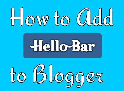 How to Add Hello Bar to Blogger