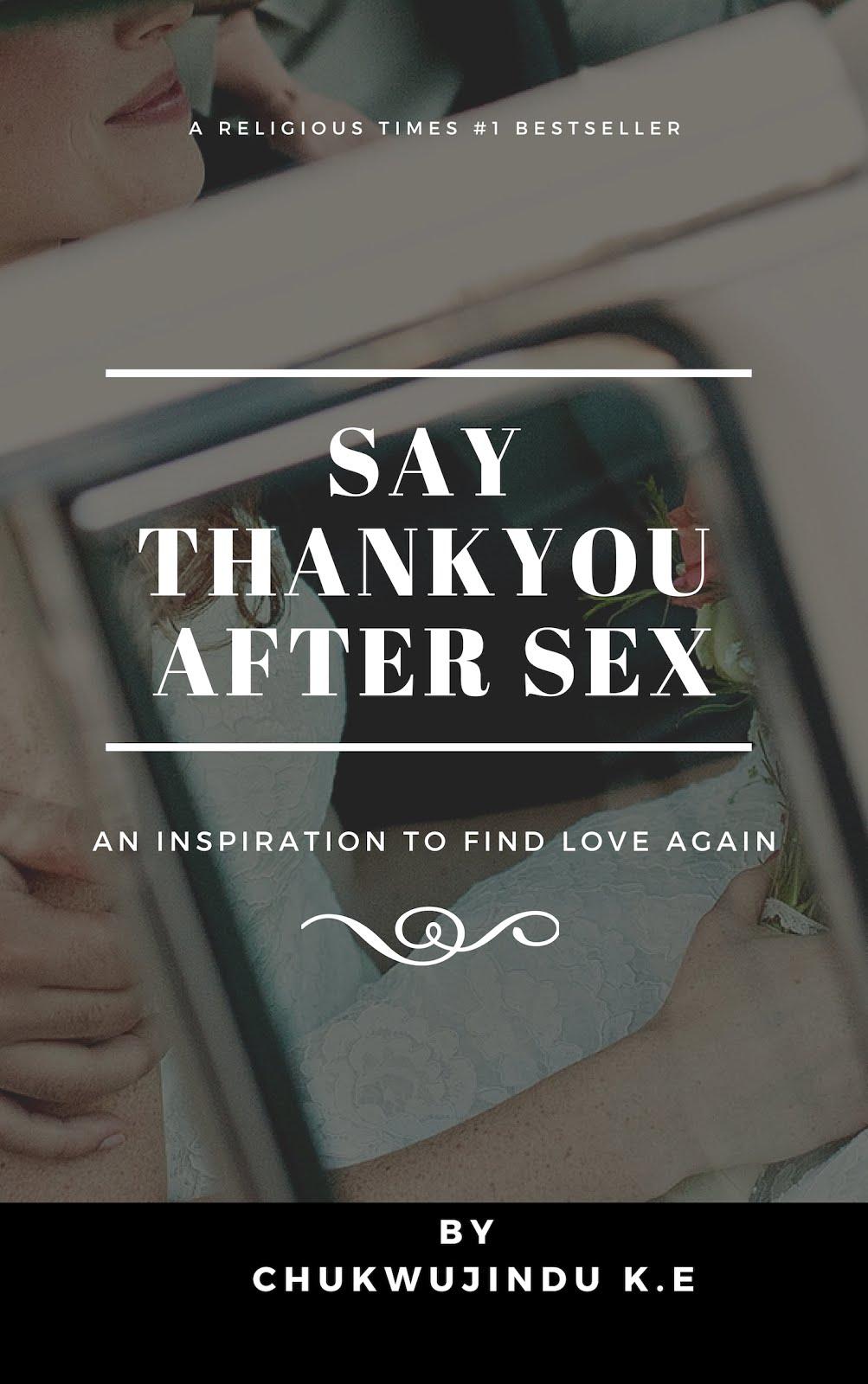 Say Thank You After Sex - By Chukwujindu K.E