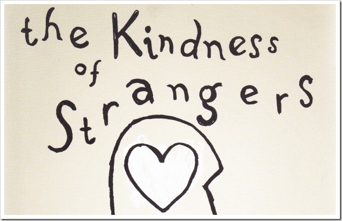 the kindness of a stranger essay Doing kind things for strangers helps build co-operation, trust and a sense of  safety in our communities it also helps us to see others more positively and.