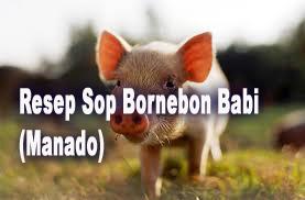 Resep Sop Bornebon Babi (Manado)