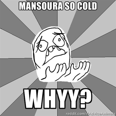 Mansoura Y U so cold?