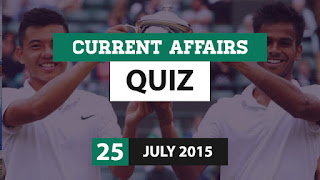 Current Affairs Quiz 25 July 2015