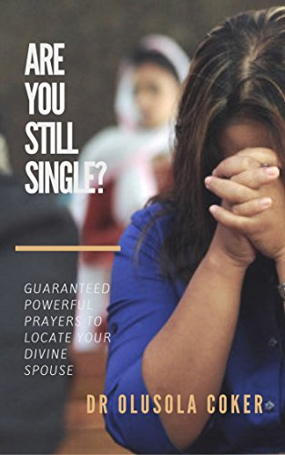 Are you still single?: Guaranteed powerful Prayers to Locate Your Divine Spouse