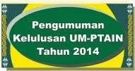 Pengumuman Kelulusan UM-PTAIN 2014