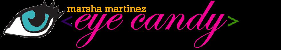 Marsha Martinez Eye Candy