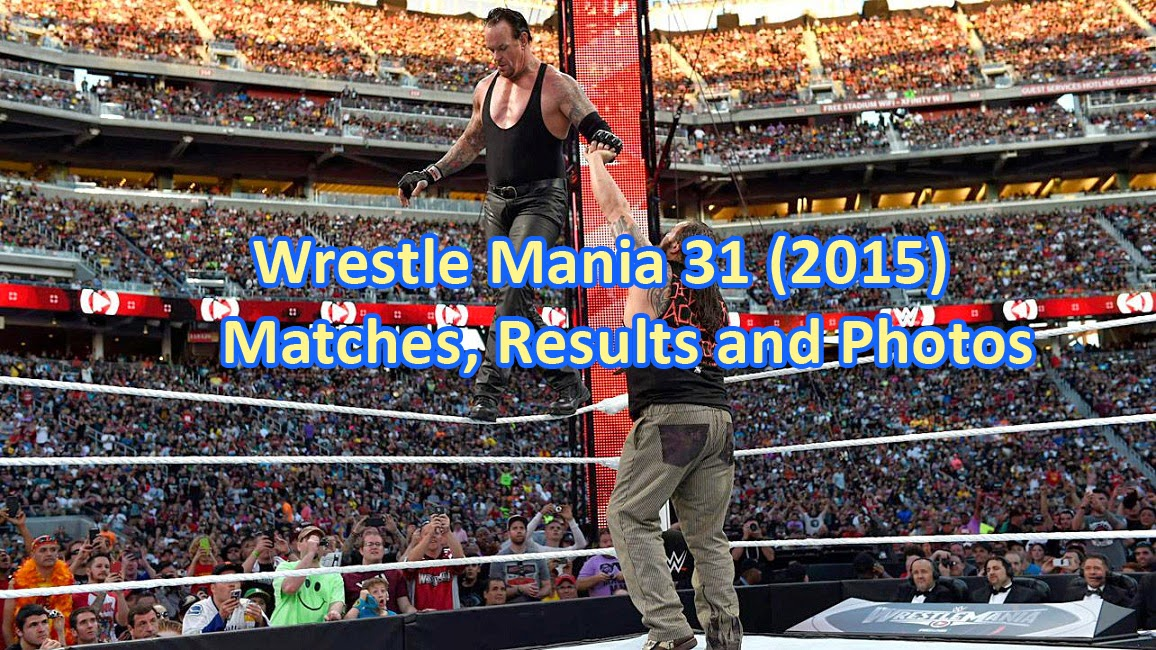 WrestleMania, Wrestle Mania, Wrestle Mania 31, WrestleMania 31, WrestleMania 2015, Wrestle Mania 2015, Matches, Results,  Photos, Videos, Sting, Undertaker, Triple H, HHH, Bray Wyatt, brock lesnar, Roman Reigns