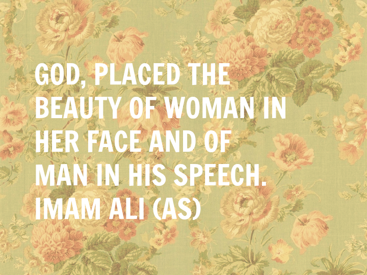 GOD, PLACED THE BEAUTY OF WOMAN IN HER FACE AND OF MAN IN HIS SPEECH.