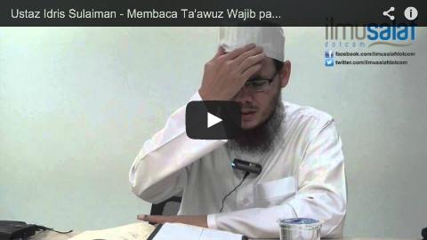 Ustaz Idris Sulaiman – Membaca Ta'awuz Wajib pada Rakaat Pertama