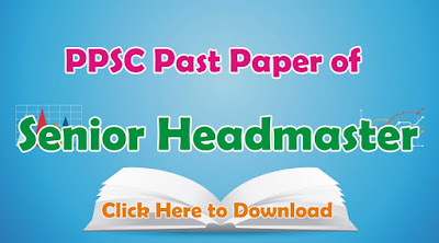Past Paper of PPSC Senior Headmaster 2014