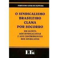 O Sindicalismo Brasilero Clama por Socorro - Oliveira, Fernando Alves De (8536100230)