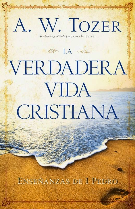A.W.Tozer-La Verdadera Vida Cristiana-
