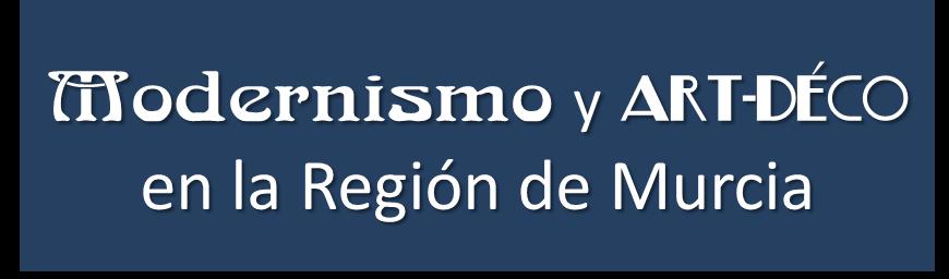 MODERNISMO y ART-DÉCO en la Región de Murcia