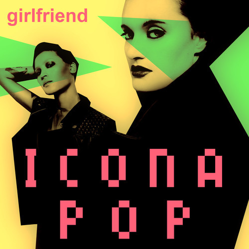 Icona Pop - Girlfriend - copertina traduzione testo video download
