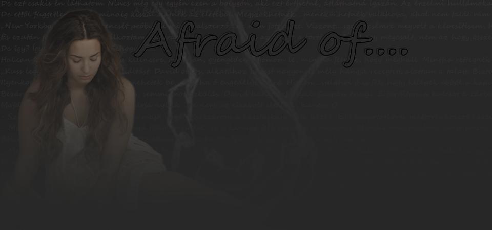 Afraid of.... [Befejezett]