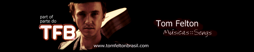 TFB :: Tom Felton Songs / Músicas ::