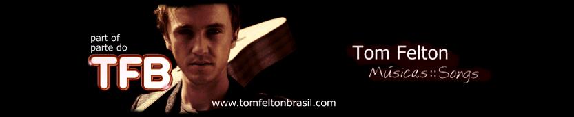 TFB :: Tom Felton Songs / Músicas ::