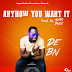 De BN - Anyhow You Want It (Prod By Austin Blaze)