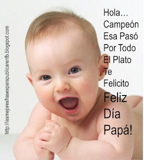 Frases De Feliz Día Del Padre: Hola Campeón Esa Pasó Por Todo El Plato Te Felicito Feliz Día Papá