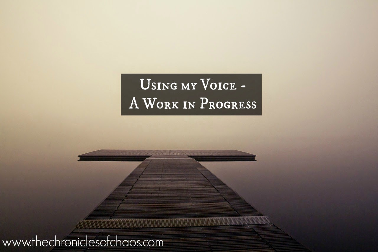 Using My Voice - A Work in Progress | www.thechroniclesofchaos.com