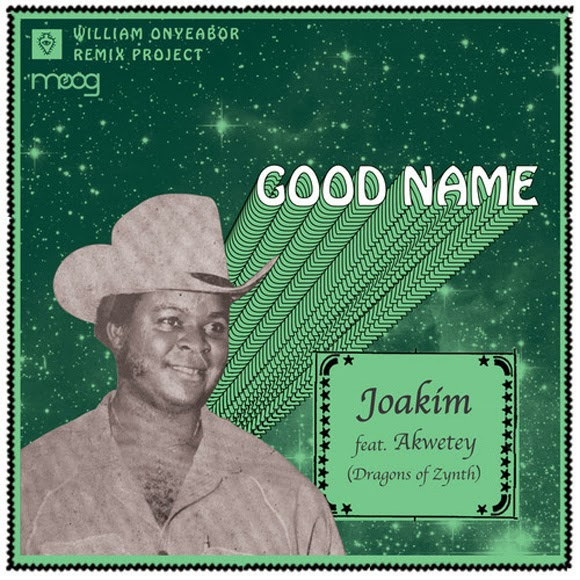 William Onyeabor - Good Name by Joakim feat. Akwetey (Dragons of Zynth)