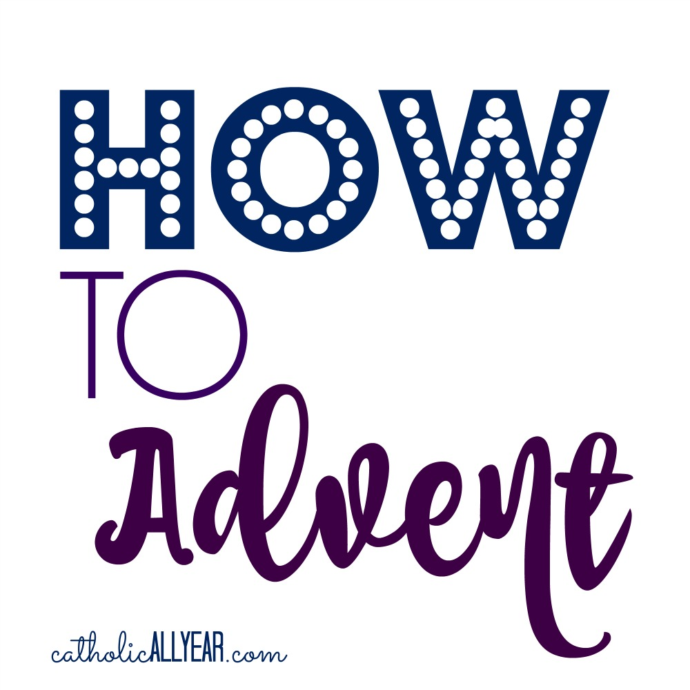 catholic all year how to advent in three steps