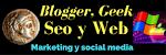 Blogger, Geek, Seo y Web - Marketing digital y social media
