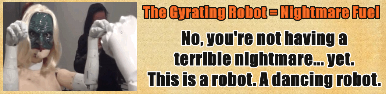 http://www.nerdoutwithme.com/2014/03/the-gyrating-robot-nightmare-fuel.html